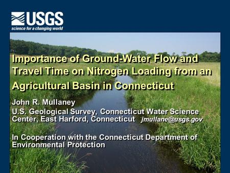 U.S. Department of the Interior U.S. Geological Survey Importance of Ground-Water Flow and Travel Time on Nitrogen Loading from an Agricultural Basin in.