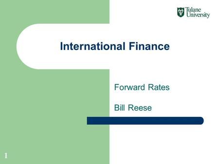 Forward Rates Bill Reese International Finance 1.
