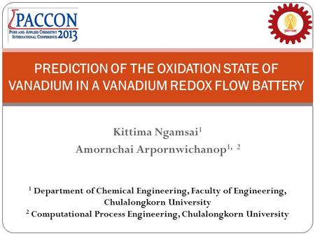 Kittima Ngamsai 1 Amornchai Arpornwichanop 1, 2 PREDICTION OF THE OXIDATION STATE OF VANADIUM IN A VANADIUM REDOX FLOW BATTERY 1 Department of Chemical.
