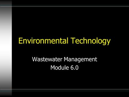Environmental Technology Wastewater Management Module 6.0.