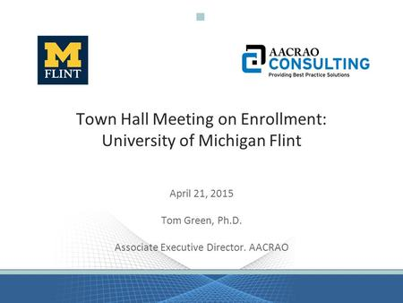 Town Hall Meeting on Enrollment: University of Michigan Flint April 21, 2015 Tom Green, Ph.D. Associate Executive Director. AACRAO.
