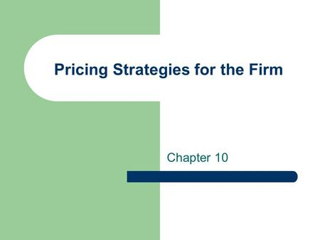 Chapter 10 Pricing Strategies for the Firm. Markup Pricing Calculating the price of a product by determining the average cost of producing the product.