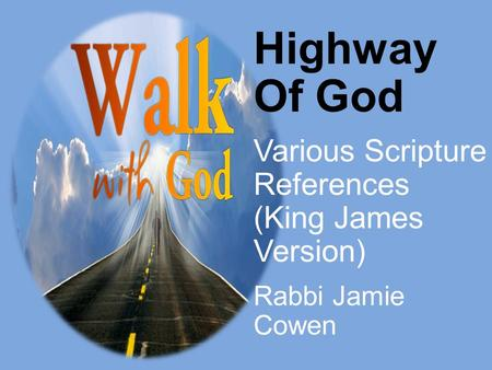Highway Of God Various Scripture References (King James Version) Rabbi Jamie Cowen.