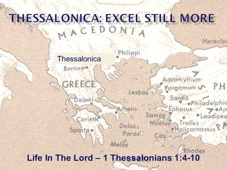 Life In The Lord – 1 Thessalonians 1:4-10 Thessalonica.