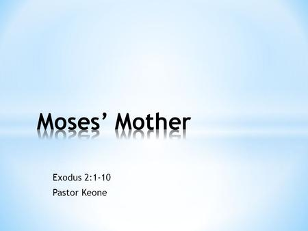 Exodus 2:1-10 Pastor Keone. 1 Now a man of the house of Levi married a Levite woman, 2 and she became pregnant and gave birth to a son. When she saw that.