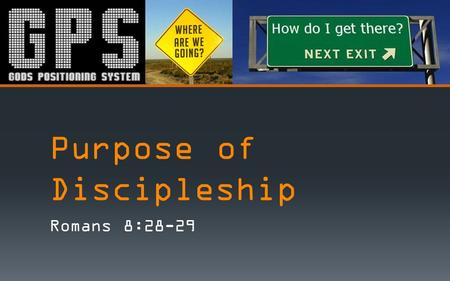 "Purpose of Discipleship Romans 8:28-29. Romans 8:28,29 – ""And we know that all things work together for good to them that love God, to them who are the."