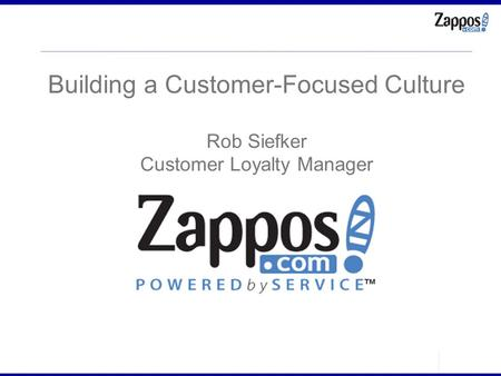 Building a Customer-Focused Culture Rob Siefker Customer Loyalty Manager.