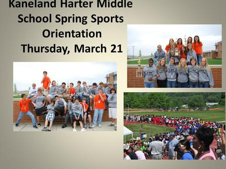 Kaneland Harter Middle School Spring Sports Orientation Thursday, March 21.