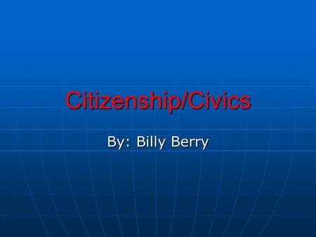 Citizenship/Civics By: Billy Berry. Analyze Learners This lesson is for students in the third to fourth grade levels. This lesson is for students in the.