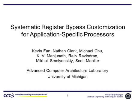 University of Michigan Electrical Engineering and Computer Science 1 Systematic Register Bypass Customization for Application-Specific Processors Kevin.