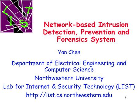 1 Network-based Intrusion Detection, Prevention and Forensics System Yan Chen Department of Electrical Engineering and Computer Science Northwestern University.