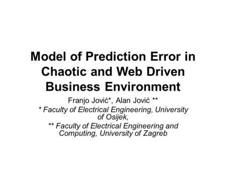 Model of Prediction Error in Chaotic and Web Driven Business Environment Franjo Jović*, Alan Jović ** * Faculty of Electrical Engineering, University of.
