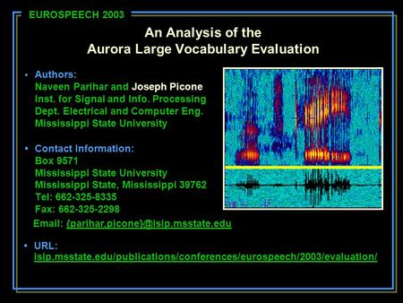 An Analysis of the Aurora Large Vocabulary Evaluation Authors: Naveen Parihar and Joseph Picone Inst. for Signal and Info. Processing Dept. Electrical.