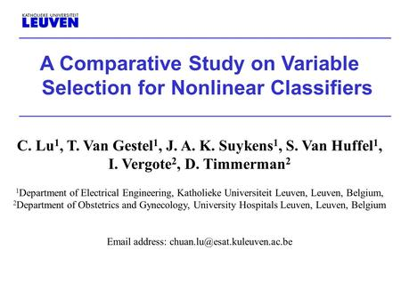 A Comparative Study on Variable Selection for Nonlinear Classifiers C. Lu 1, T. Van Gestel 1, J. A. K. Suykens 1, S. Van Huffel 1, I. Vergote 2, D. Timmerman.