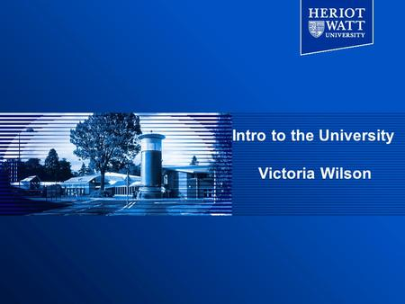 Intro to the University Victoria Wilson. Scotland.