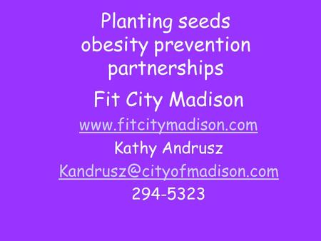 Planting seeds obesity prevention partnerships Fit City Madison  Kathy Andrusz 294-5323.