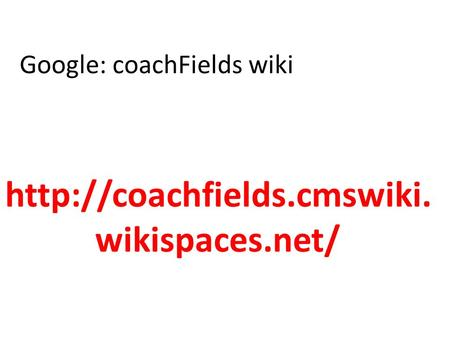 Google: coachFields wiki  wikispaces.net/
