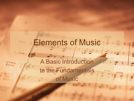 Elements of Music A Basic Introduction to the Fundamentals of Music.