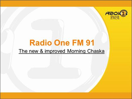 Radio One FM 91 The new & improved Morning Chaska.