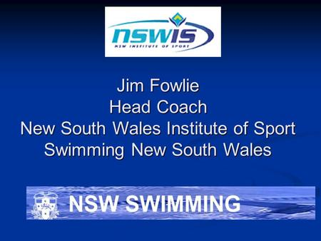 Jim Fowlie Head Coach New South Wales Institute of Sport Swimming New South Wales.