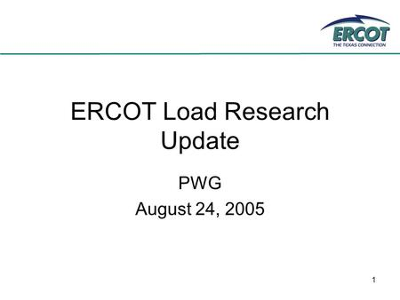 1 ERCOT Load Research Update PWG August 24, 2005.