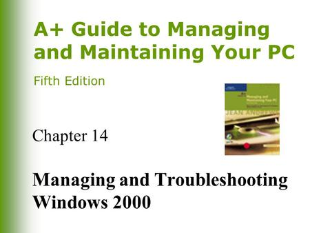 A+ Guide to Managing and Maintaining Your PC Fifth Edition Chapter 14 Managing and Troubleshooting Windows 2000.