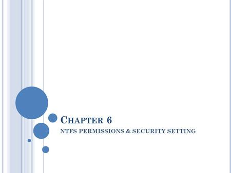 C HAPTER 6 NTFS PERMISSIONS & SECURITY SETTING. INTRODUCTION NTFS provides performance, security, reliability & advanced features that are not found in.