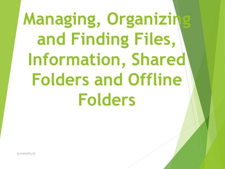 Managing, Organizing and Finding Files, Information, Shared Folders and Offline Folders powered by dj.