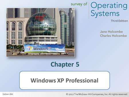 © 2012 The McGraw-Hill Companies, Inc. All rights reserved. 1 Third Edition Chapter 5 Windows XP Professional McGraw-Hill.