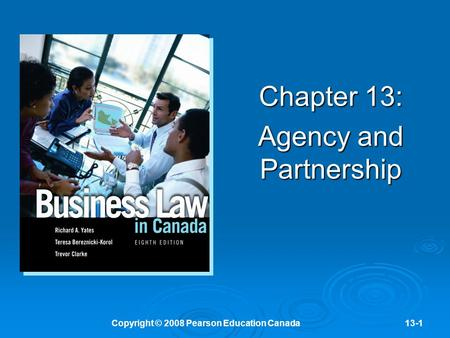 Copyright © 2008 Pearson Education Canada13-1 Chapter 13: Agency and Partnership.