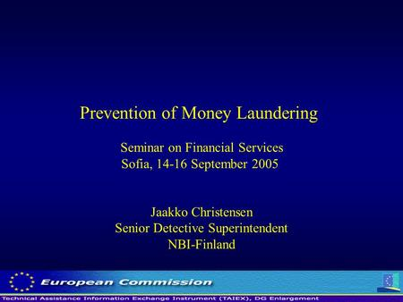 Prevention of Money Laundering Seminar on Financial Services Sofia, 14-16 September 2005 Jaakko Christensen Senior Detective Superintendent NBI-Finland.