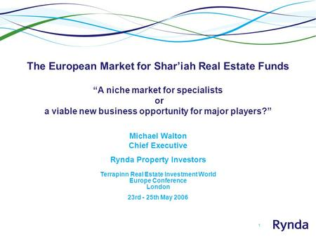 "1 The European Market for Shar'iah Real Estate Funds ""A niche market for specialists or a viable new business opportunity for major players?"" Michael Walton."