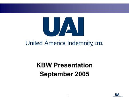1 KBW Presentation September 2005. 2 Safe Harbor Statement This presentation contains forward-looking information about United America Indemnity and the.