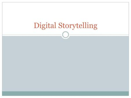 Digital Storytelling. What is Digital Storytelling? Combining the art of telling stories with some mixture of digital graphics, text, recorded audio narration,