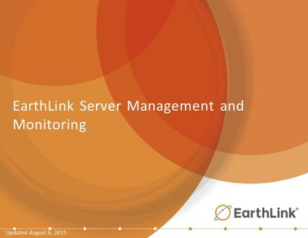 EarthLink Server Management and Monitoring Updated August 6, 2015.