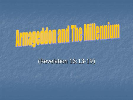 (Revelation 16:13-19). Introduction Armageddon is an exciting to many Armageddon is an exciting to many Lack of Bible knowledge Lack of Bible knowledge.