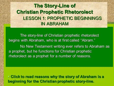 The Story-Line of Christian Prophetic Rhetorolect LESSON 1: PROPHETIC BEGINNINGS IN ABRAHAM The story-line of Christian prophetic rhetorolect begins with.
