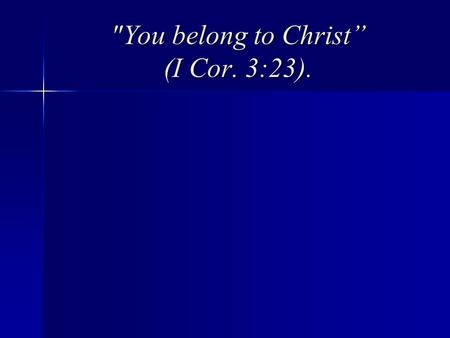 "You belong to Christ"" (I Cor. 3:23).. ""Be on guard for yourselves and for all the flock, among which the Holy Spirit has made you overseers, to shepherd."
