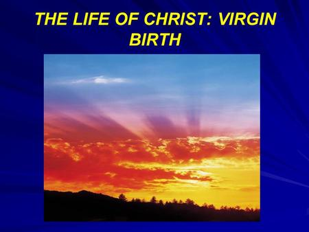 "THE LIFE OF CHRIST: VIRGIN BIRTH. QUOTATION FROM THE PAST ""Of course I do not believe in the virgin birth, or in the old fashioned doctrine of the atonement,"