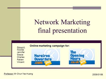 Network Marketing final presentation Group 4: Nicolas Jennifer Gracie Charles Fabien Vincent Online marketing campaign for: Professor: Mr Chun Yao Huang.