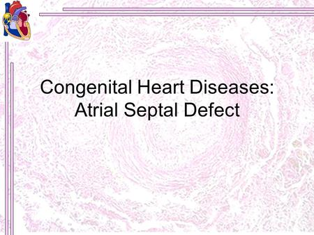 Congenital Heart Diseases: <strong>Atrial</strong> <strong>Septal</strong> <strong>Defect</strong>. Patient History This is a case of G.L., a 21 year old female, complaining of easy fatigability and occasional.