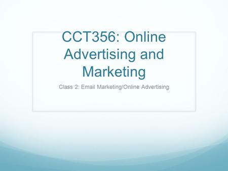 CCT356: Online Advertising and Marketing Class 2: Email Marketing/Online Advertising.
