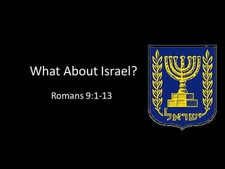 "What About Israel? Romans 9:1-13. Augustine said, ""God does not choose us because we believe, but in order that we may believe."""