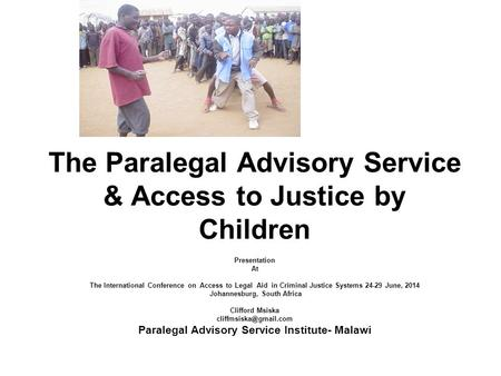 The Paralegal Advisory Service & Access to Justice by Children Presentation At The International Conference on Access to Legal Aid in Criminal Justice.