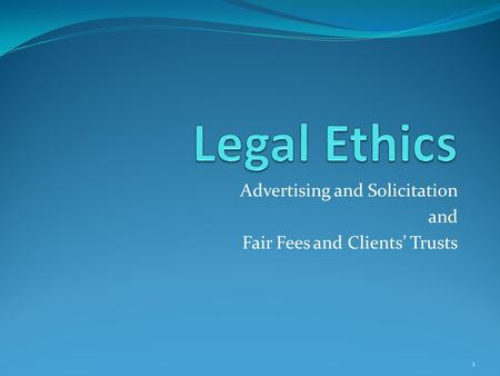 Advertising and Solicitation and Fair Fees and Clients' Trusts 1.