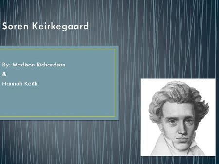 By: Madison Richardson & Hannah Keith. Soren Kierkegaard May 5, 1813- November 11, 1855 Youngest child of 7, born to parents of Jutlandish descent Influenced.