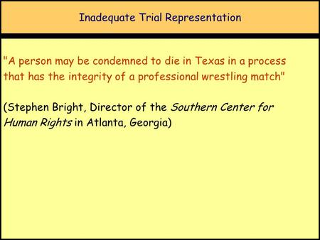 Inadequate Trial Representation A person may be condemned to die in Texas in a process that has the integrity of a professional wrestling match (Stephen.