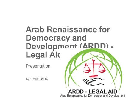 Arab Renaissance for Democracy and Development (ARDD) - Legal Aid Presentation April 29th, 2014.