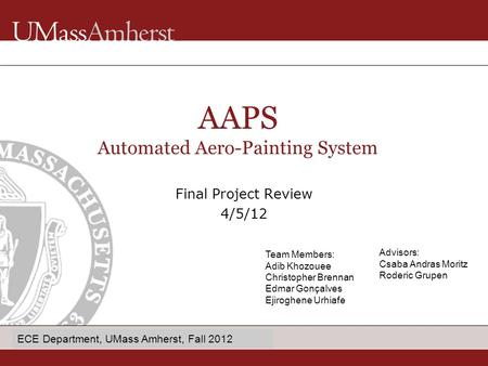 Enter Dept name in Title Master Final Project Review 4/5/12 AAPS Automated Aero-Painting System Team Members: Adib Khozouee Christopher Brennan Edmar Gonçalves.