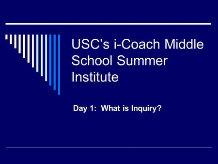 USC's i-Coach Middle School Summer Institute Day 1: What is Inquiry?